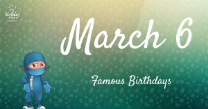 March 6 Famous Birthdays You Wish You Had Known 7
