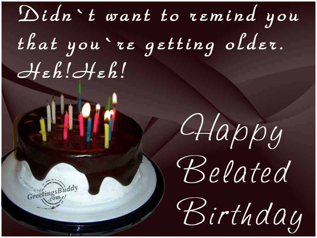 Wishing You A Very Happy Belated Birthday GreetingsBuddy